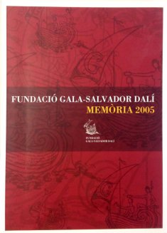 Gala-Salvador Dalí Foundation. Annual Report 2005.